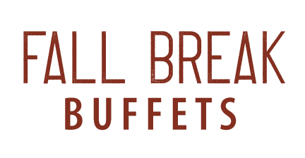 Fall Break Buffets